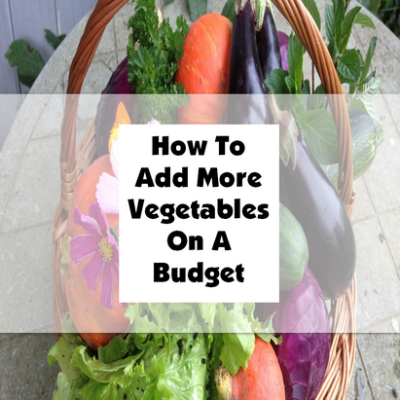 How To Add More Vegetables On A Budget