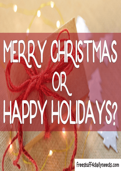 Merry christmas or happy holidays free stuff 4 daily needs m4hsunfo