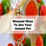 Unusual Ways To Use Your Instant Pot