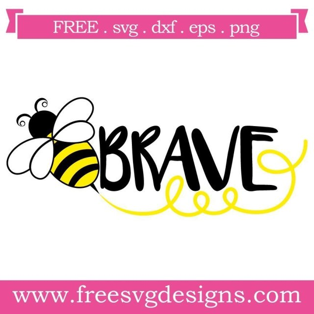 Bee Brave FREE svg cut file download EPS, DXF, PNG & SVG