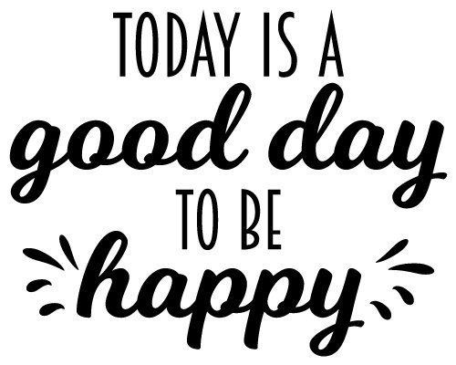 Quote Today Is A Good Day To Be Happy SVG