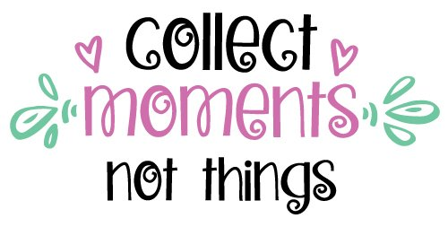 Quote Collect Moments Not Things SVG