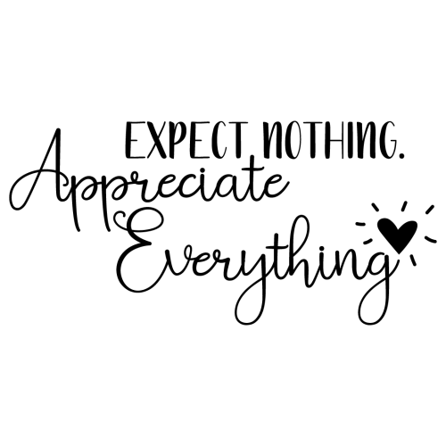 Quote Expect Nothing Appreciate Everything SVG