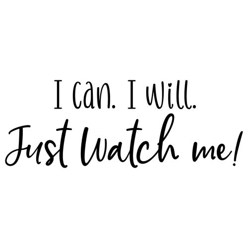 Quote I Can I Will Just Watch Me SVG