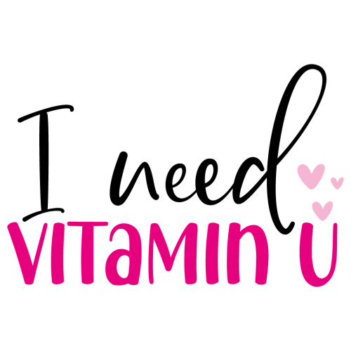 Quote I Need Vitamin You SVG