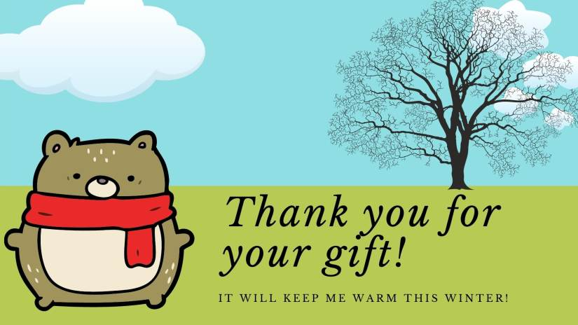 "Card showing a bear with a scarf, a tree with no leaves and clouds. Card says ""Thank you for your gift! It will keep me warm this winter!"""