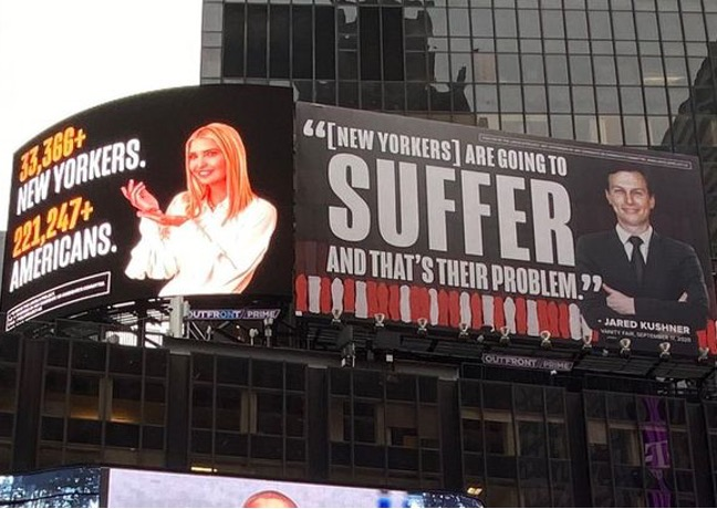"Photo of 2 billboards in Times Square. 1) Ivanka happily and gesturing toward statistics: ""33,366+ NEW YORKERS. 221,247+ AMERICANS."" 2) Jared smiling smugly next to quote: ""[NEW YORKERS]"" ARE GOING TO SUFFER AND THAT'S THEIR PROBLEM."""