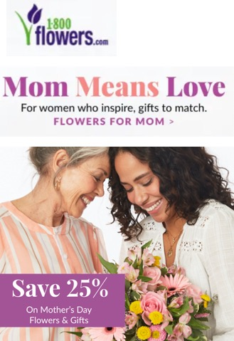 """1800FLOWERS emal ad: photo of two women touching foreheads over a lush floral arrangement, bold pink text reads """"Mom Means Love"""" and underneath in smaller black text """"For women who inspire, gifts to match."""" then back to pink text """"FLOWERS FOR MOM""""."""