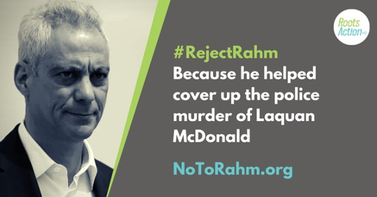 """black & white head shot of Rahm Emanuel next to text that reads, """"#RejectRahm Because he helped cover up the police murder of Laquan McDonald / NoToRahm.org"""""""