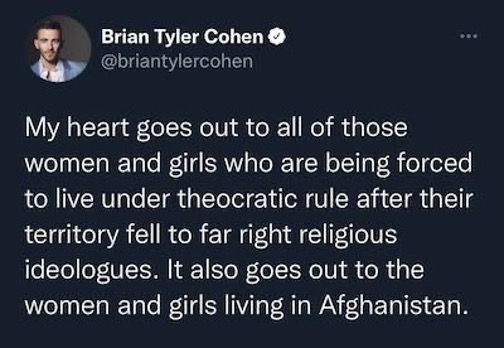 """Bryan Tyler Cohen (@briantylercohen) post: """"My heart goes out to all of those women and girls who are being forced to live under theocratic rule after their territory fell to far right religious ideologues. It also goes out to the women and girls living in Afghanistan."""""""