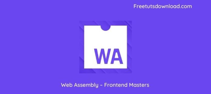 Web Assembly – Frontend Masters