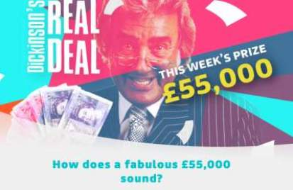Dickinson's Real Deal competition £55,000