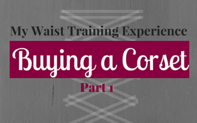 My Corset Training Experience – Part 1