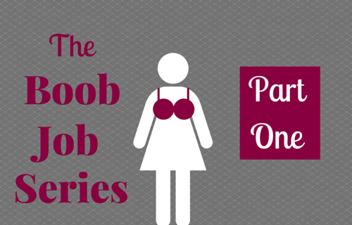 My Breast Augmentation Story – Part 1