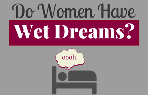 Do Women Have Wet Dreams?