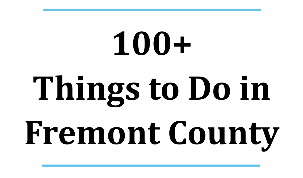 """Announcing: Fremont360's """"100+ Things to Do in Fremont County!"""""""