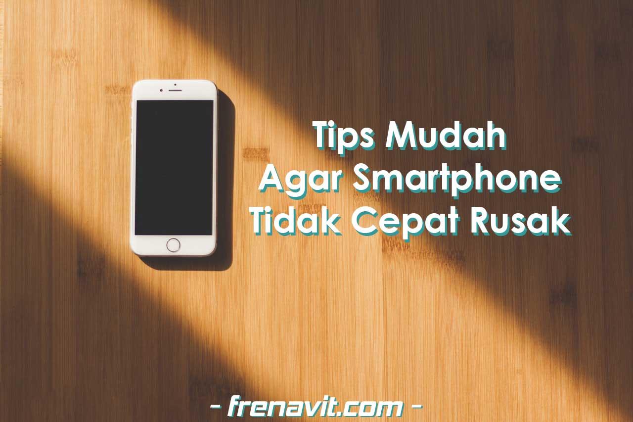Tips-Mudah-Cegah-Smartphone-Rusak
