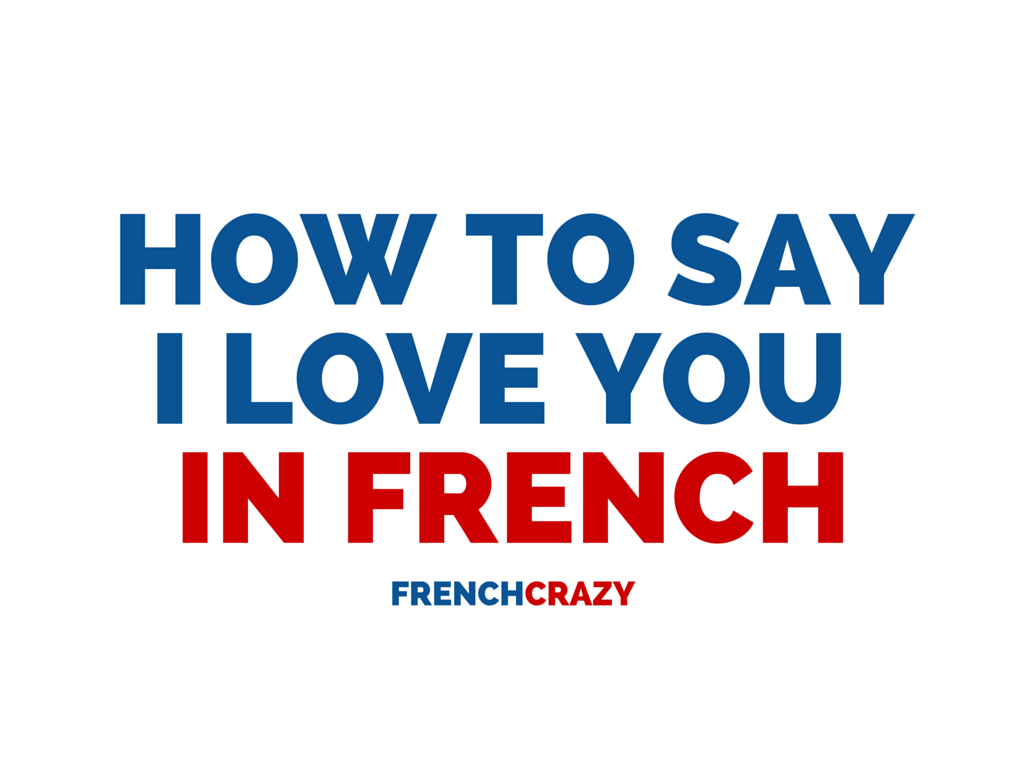 I love you in french pronounce