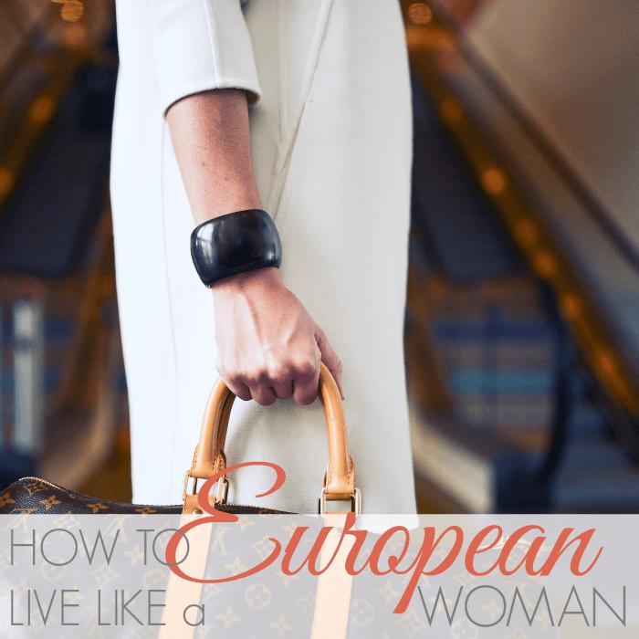 HOW TO LIVE LIKE A EUROPEAN WOMAN