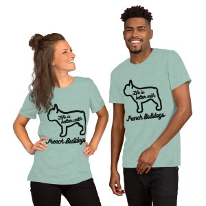 Life is better with French Bulldogs T-Shirt-Short Sleeve Unisex