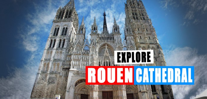 Discover Rouen Cathedral © French Moments