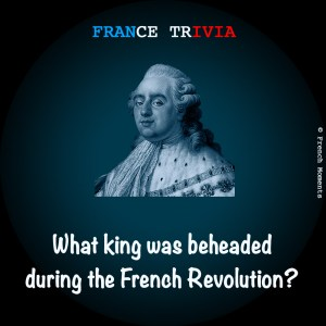 France Trivia Louis XVI © French Moments