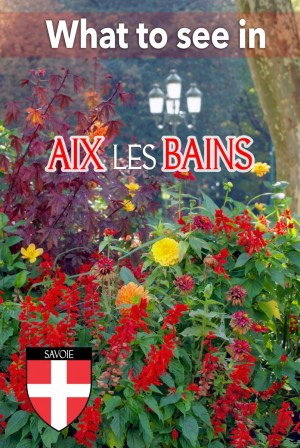 What to see in Aix-les-Bains in Savoie! © French Moments
