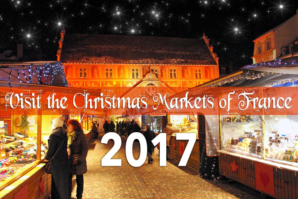 dates of the 2017 christmas markets in france french moments. Black Bedroom Furniture Sets. Home Design Ideas