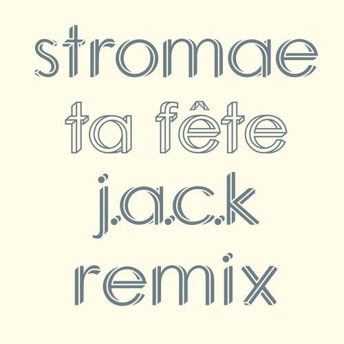 Stromae – Ta Fête (J.A.C.K Remix)