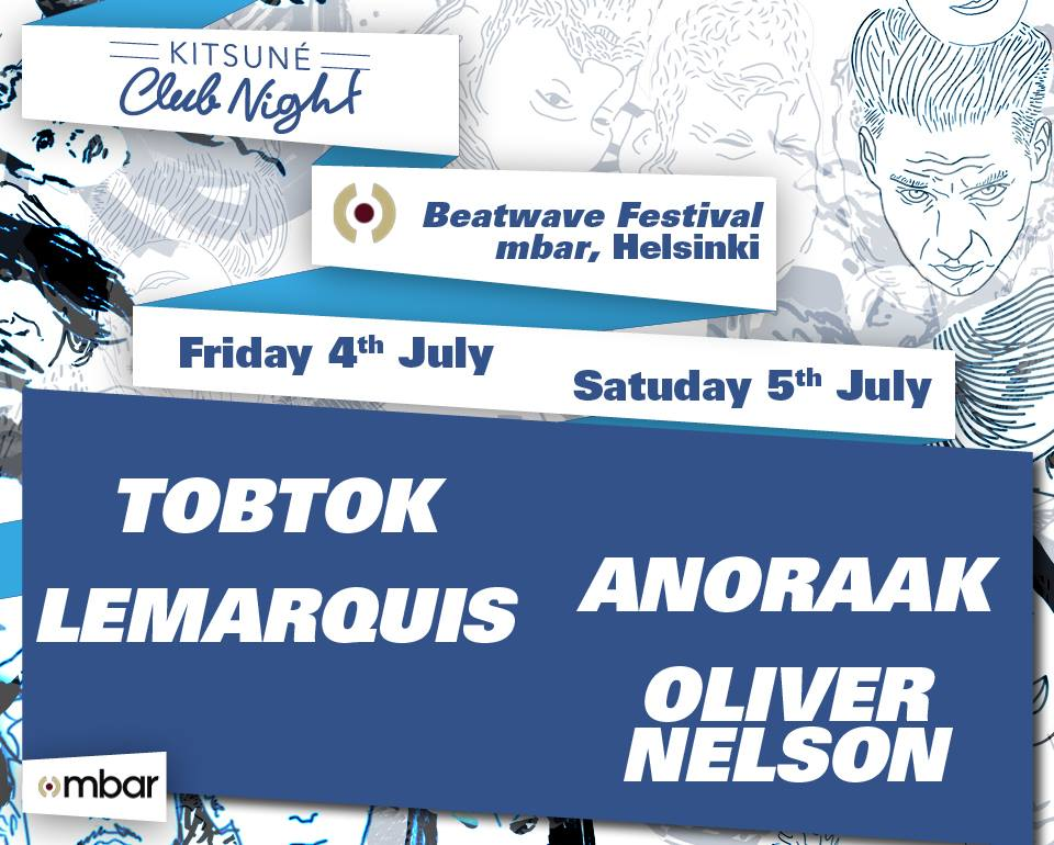 Kitsuné Club Night at Helsinki Beatwave Festival w/ Anoraak, Oliver Nelson, Tobtok & LeMarquis