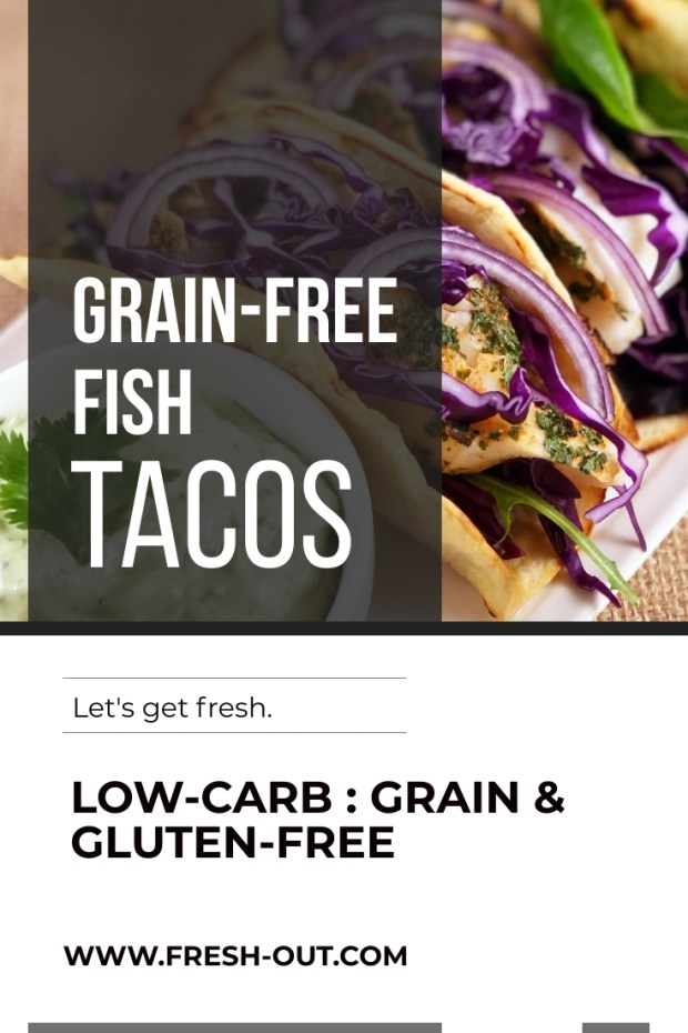 FAST AND EASY GRAIN-FREE FISH TACOS