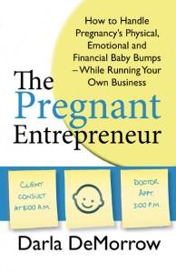 The Pregnant Entrepreneur by Darla Demorrow