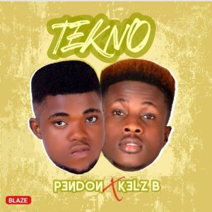 MP3: Pendon Ft  Kelz B – Tekno Mp3 Download | Fresh9ja com