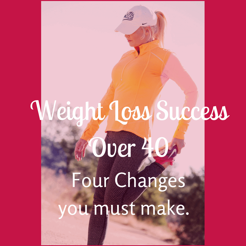 Weight Loss Success Over 40; 4 changes you must make
