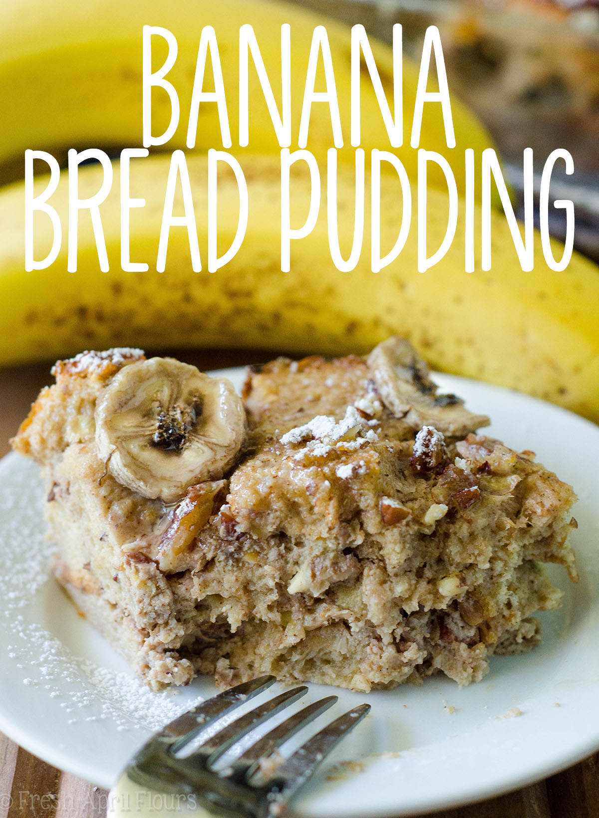 Banana Bread Pudding: A simple bread pudding made with Greek yogurt and egg custard soaked bread sweetened with brown sugar and naturally sweet bananas.