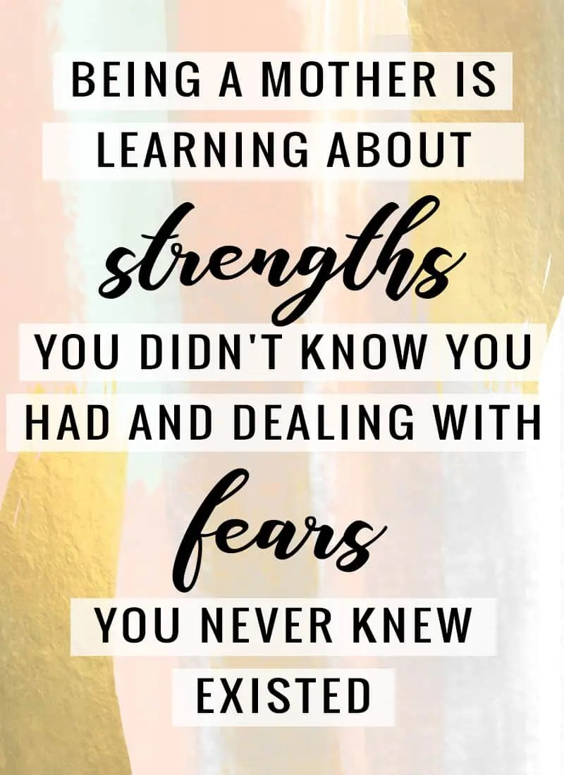 """""""Being a mother is learning about strengths you didn't know you had and dealing fears you never knew existed."""" -Linda Wooten"""