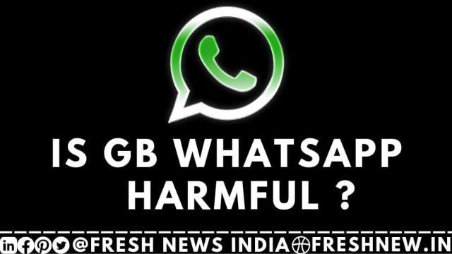 Is GB WhatsApp Harmful freshnew.in