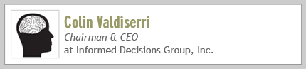 Colin Valdiserri, Chairman & CEO at Informed Decisions Group, Inc.