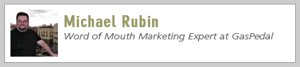 Michael Rubin, Word of Mouth Marketing Expert at GasPedal