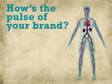 How is the pulse of your brand?