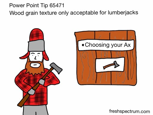 Wood grain texture only acceptable for lumberjacks