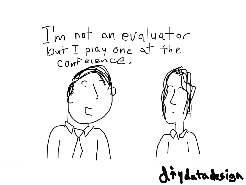 I'm not an evaluator but I play one at the conference.