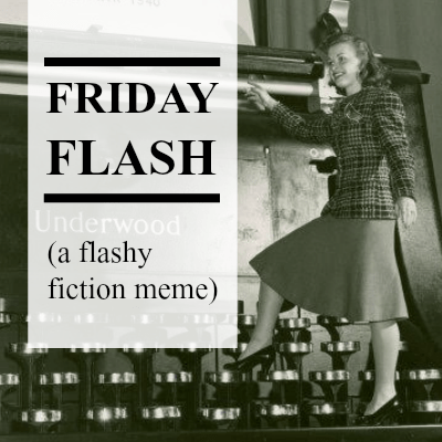 Friday Flash - #FriFlash