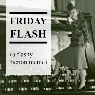 Friday Flash - #FriFlash