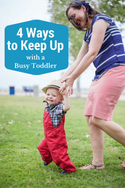 4 Ways to keep up with your busy toddler