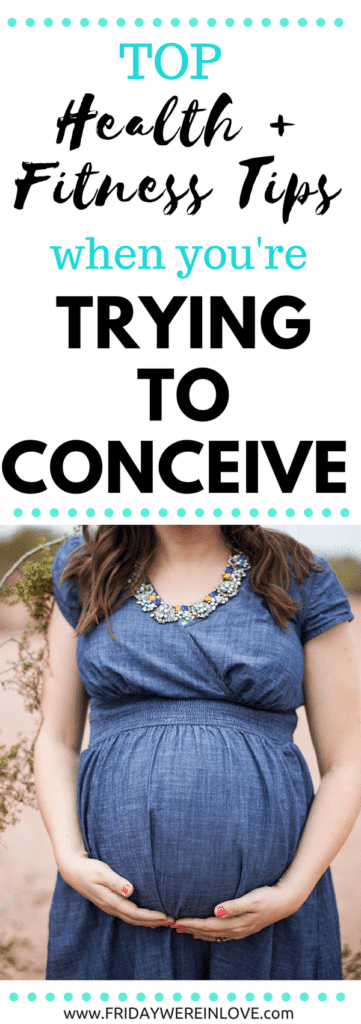 Top health and fitness tips when you're trying to conceive #pregnancy #ttc #tryingtoconceive #pregnancyhealth #babypreparation
