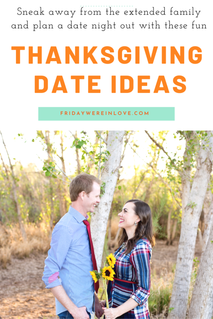 Thanksgiving Date Ideas Friday We Re In Love