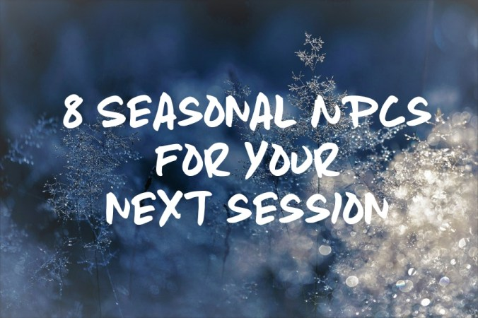 """A picture of frosty foliage with a blur effect. The text over it reads """"8 Seasonal NPCs for your next session""""."""