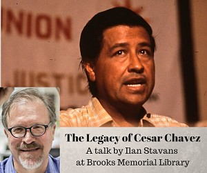 The Legacy of Cesar Chavez : A talk by Ilan Stavans