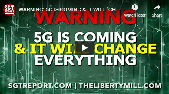 "SGT Report ""Warning: 5G is Coming & It Will Change Everything"" (full video)"